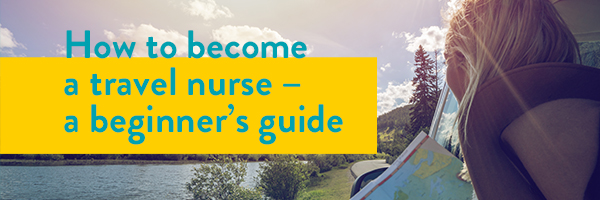 How to become a travel nurse: a beginner's guide